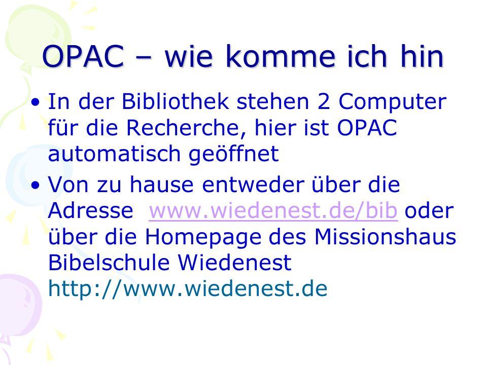 OPAC – wie komme ich hin In der Bibliothek stehen 2 Computer für die Recherche, hier ist OPAC automatisch geöffnet Von zu hause entweder über die Adre