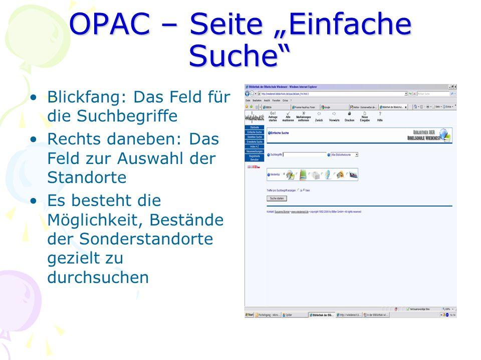OPAC – Seite Einfache Suche Blickfang: Das Feld für die Suchbegriffe Rechts daneben: Das Feld zur Auswahl der Standorte Es besteht die Möglichkeit, Be