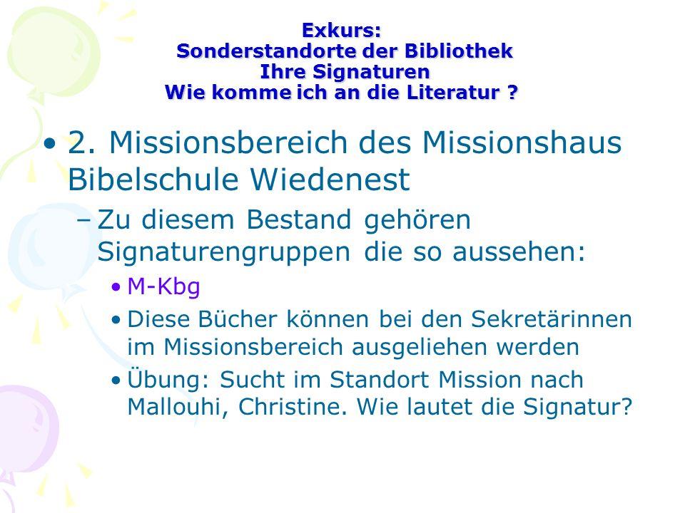 Exkurs: Sonderstandorte der Bibliothek Ihre Signaturen Wie komme ich an die Literatur ? 2. Missionsbereich des Missionshaus Bibelschule Wiedenest –Zu