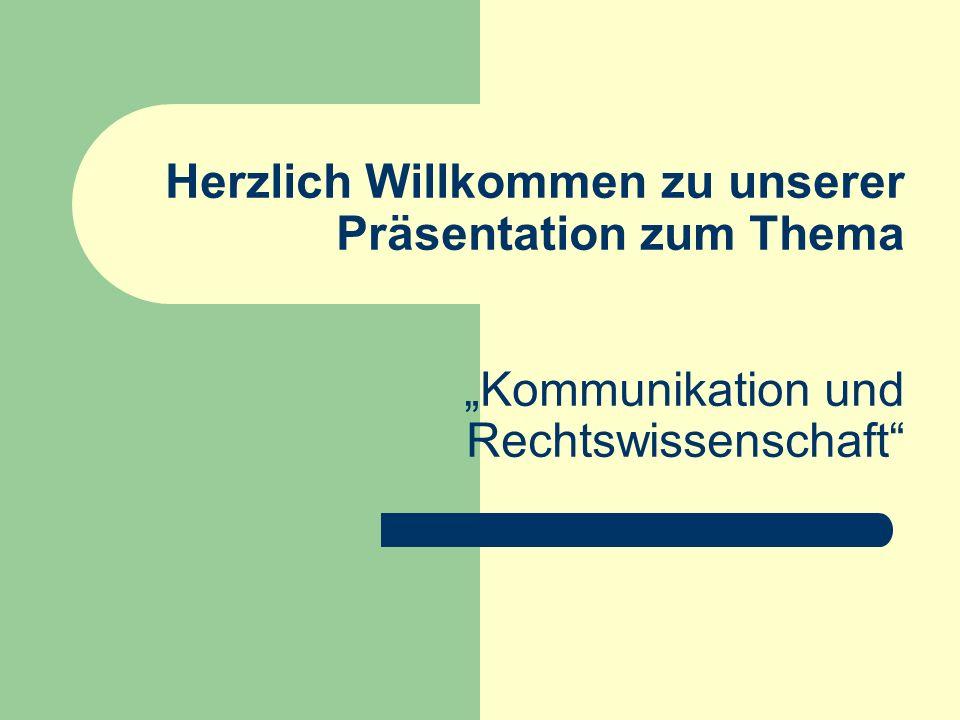 Herzlich Willkommen zu unserer Präsentation zum Thema Kommunikation und Rechtswissenschaft