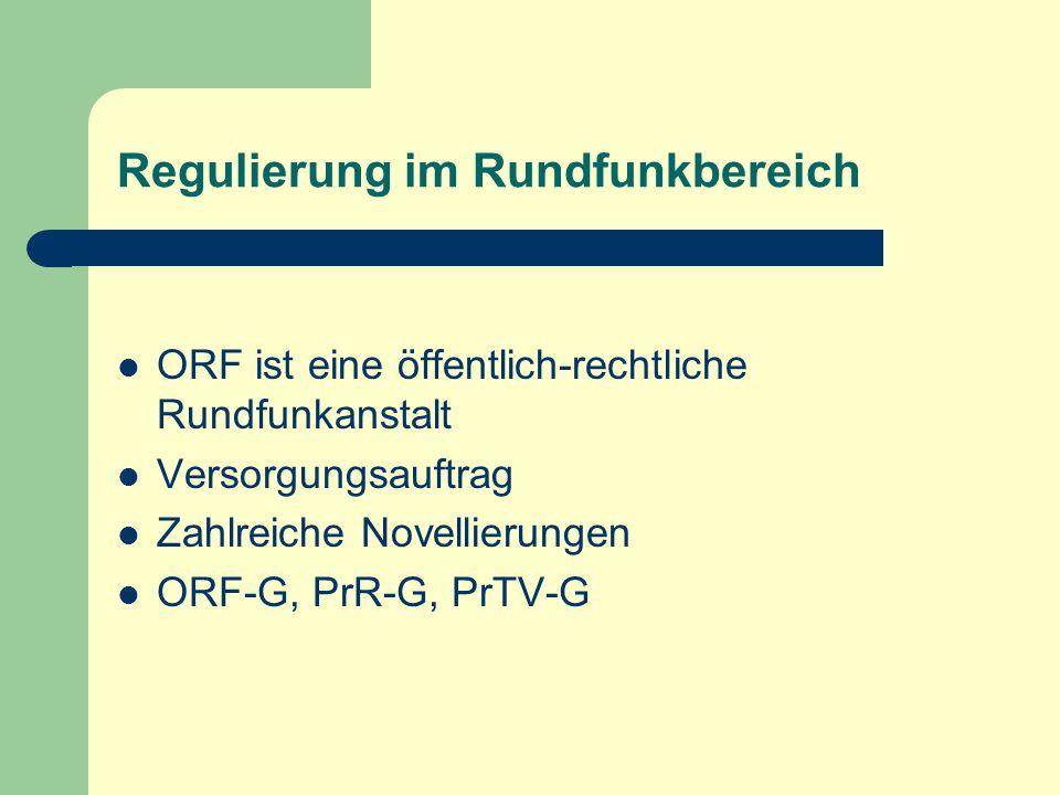 Regulierung im Rundfunkbereich ORF ist eine öffentlich-rechtliche Rundfunkanstalt Versorgungsauftrag Zahlreiche Novellierungen ORF-G, PrR-G, PrTV-G