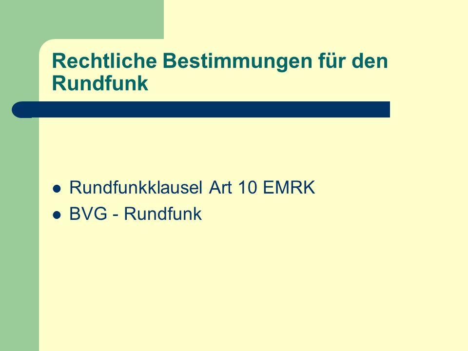 Rechtliche Bestimmungen für den Rundfunk Rundfunkklausel Art 10 EMRK BVG - Rundfunk