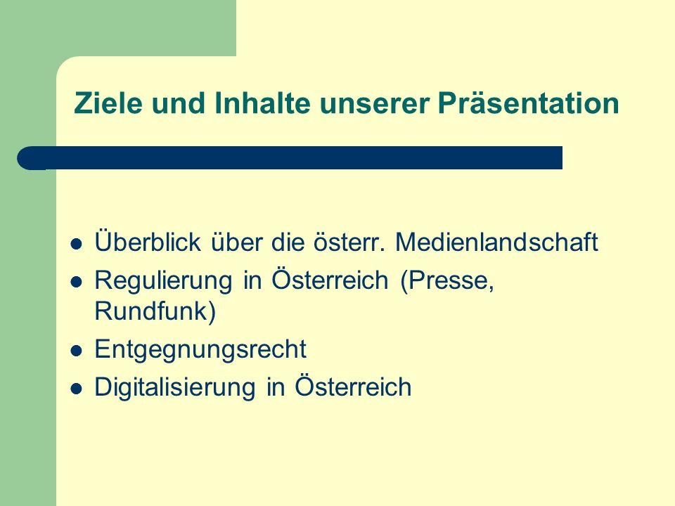 Ziele und Inhalte unserer Präsentation Überblick über die österr. Medienlandschaft Regulierung in Österreich (Presse, Rundfunk) Entgegnungsrecht Digit