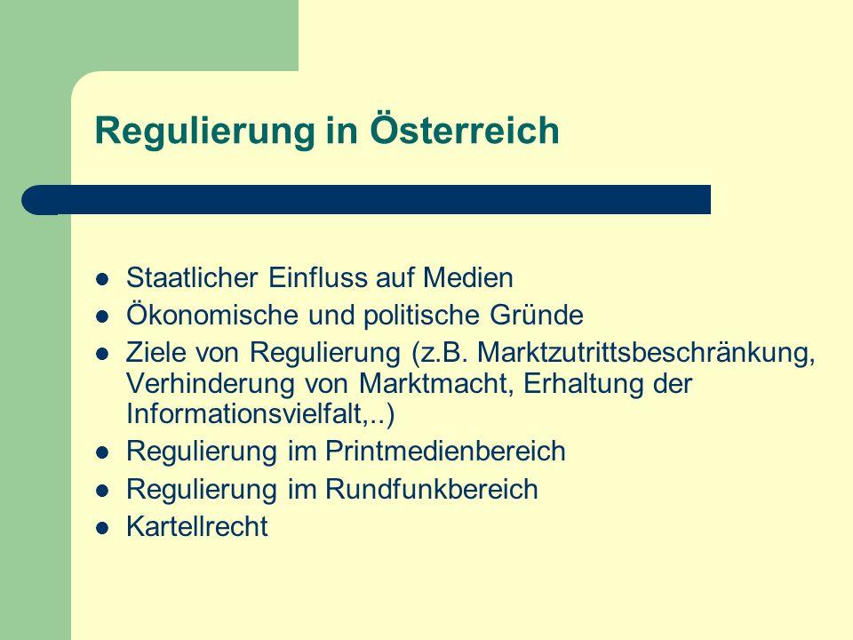 Regulierung in Österreich Staatlicher Einfluss auf Medien Ökonomische und politische Gründe Ziele von Regulierung (z.B. Marktzutrittsbeschränkung, Ver