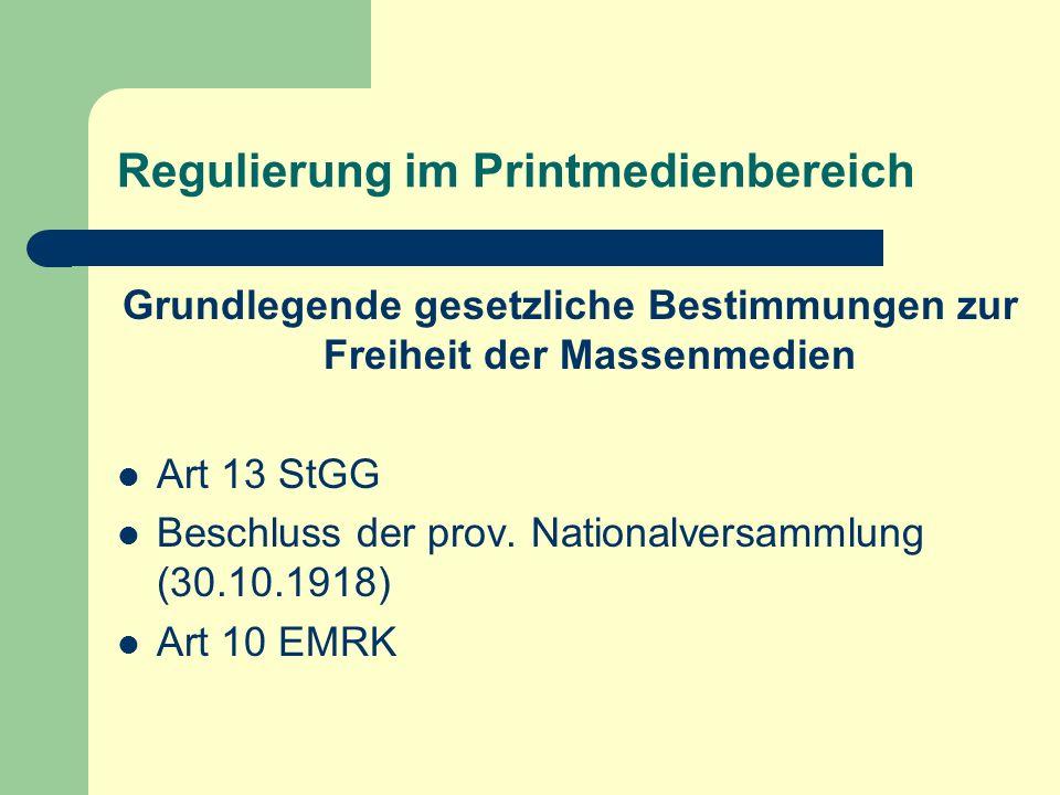 Regulierung im Printmedienbereich Grundlegende gesetzliche Bestimmungen zur Freiheit der Massenmedien Art 13 StGG Beschluss der prov. Nationalversamml
