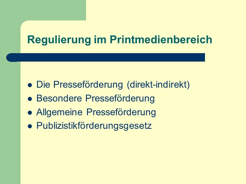 Regulierung im Printmedienbereich Die Presseförderung (direkt-indirekt) Besondere Presseförderung Allgemeine Presseförderung Publizistikförderungsgese