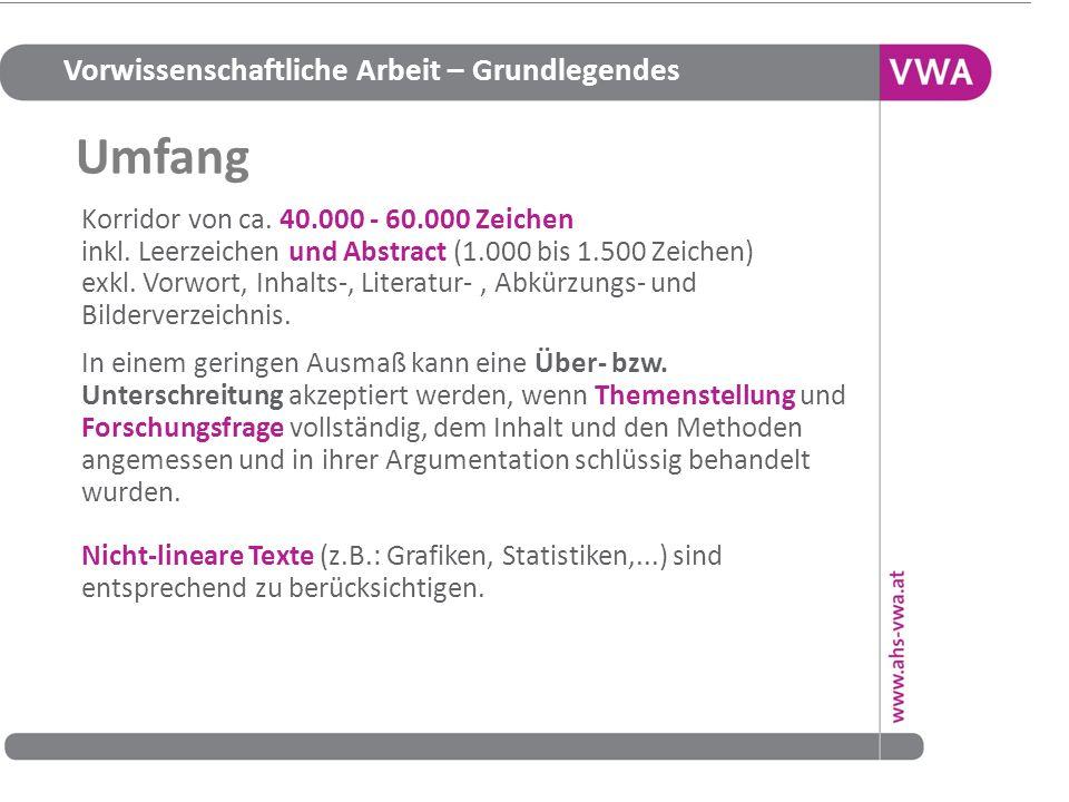 Vorwissenschaftliche Arbeit – Grundlegendes 10 Korridor von ca. 40.000 - 60.000 Zeichen inkl. Leerzeichen und Abstract (1.000 bis 1.500 Zeichen) exkl.