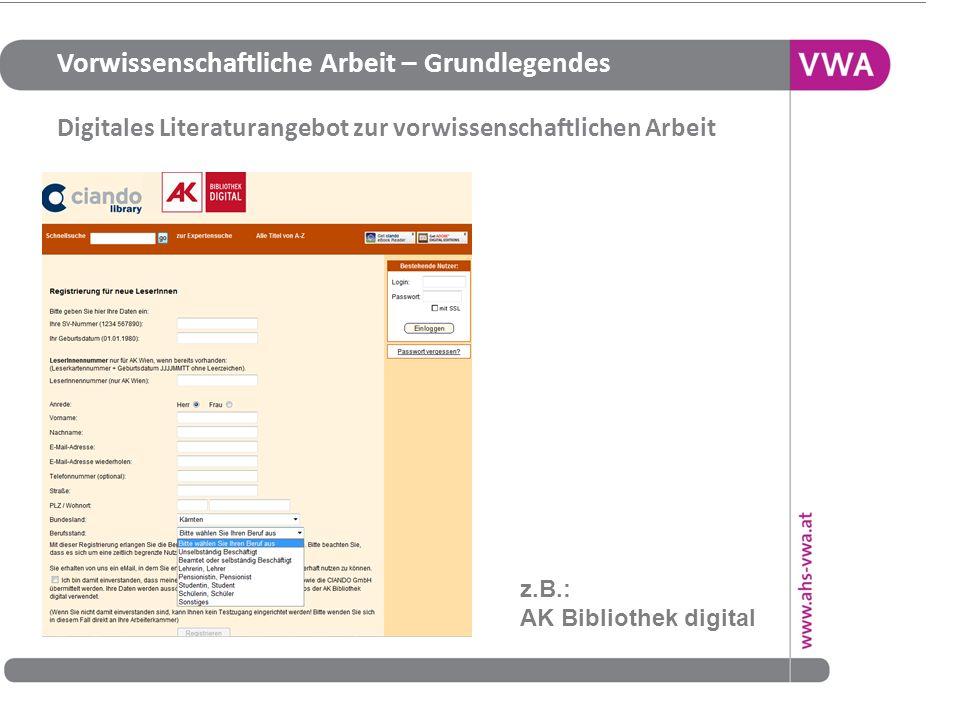 Vorwissenschaftliche Arbeit – Grundlegendes Digitales Literaturangebot zur vorwissenschaftlichen Arbeit 24 z.B.: AK Bibliothek digital