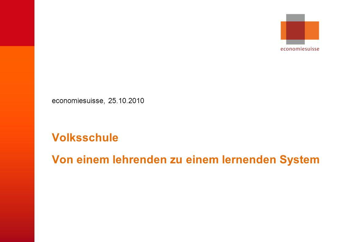 © economiesuisse Volksschule Von einem lehrenden zu einem lernenden System economiesuisse, 25.10.2010