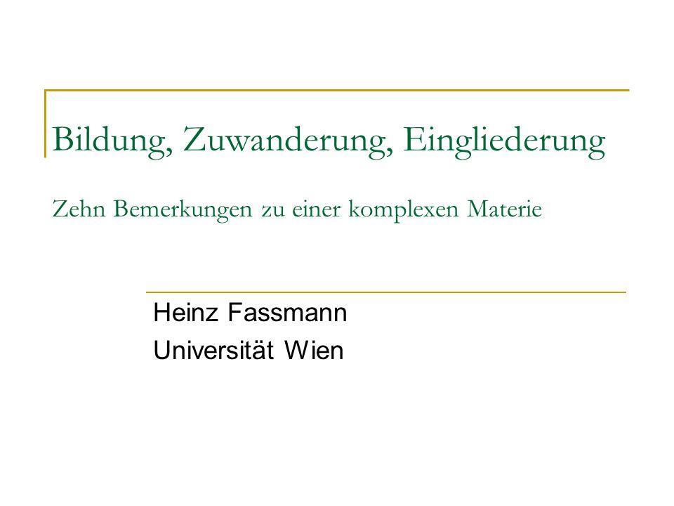 Bildung, Zuwanderung, Eingliederung Zehn Bemerkungen zu einer komplexen Materie Heinz Fassmann Universität Wien