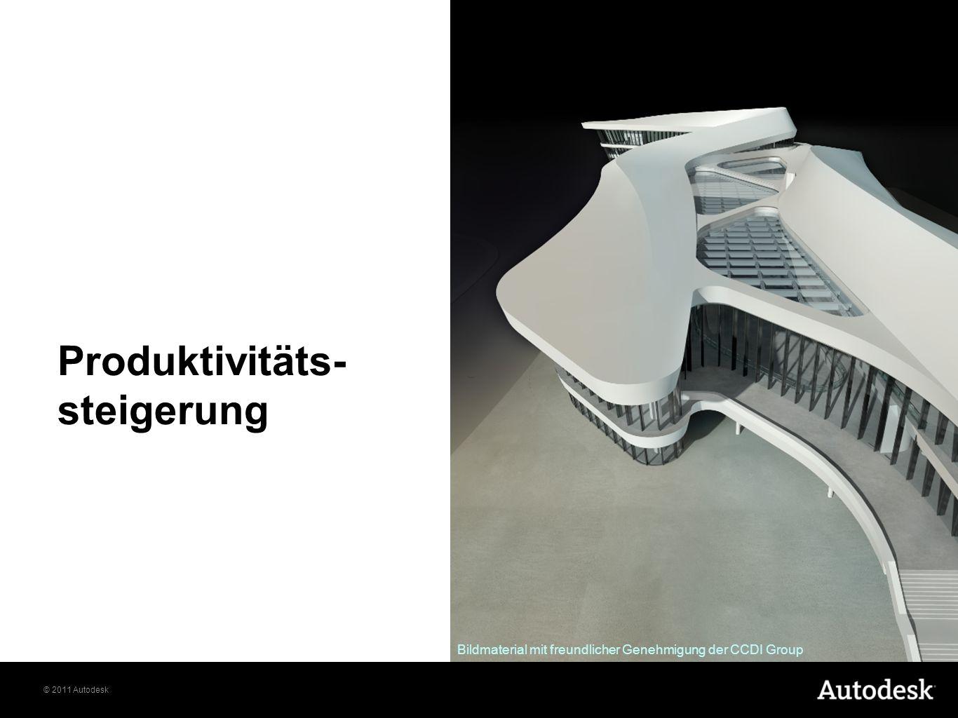 © 2011 Autodesk Produktivitäts- steigerung Bildmaterial mit freundlicher Genehmigung der CCDI Group