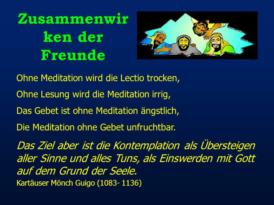 Zusammenwir ken der Freunde Ohne Meditation wird die Lectio trocken, Ohne Lesung wird die Meditation irrig, Das Gebet ist ohne Meditation ängstlich, D