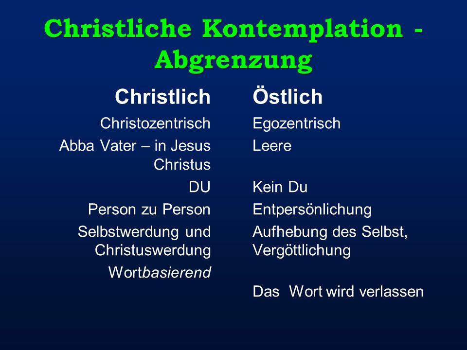 Christliche Kontemplation - Abgrenzung Christlich Christozentrisch Abba Vater – in Jesus Christus DU Person zu Person Selbstwerdung und Christuswerdun