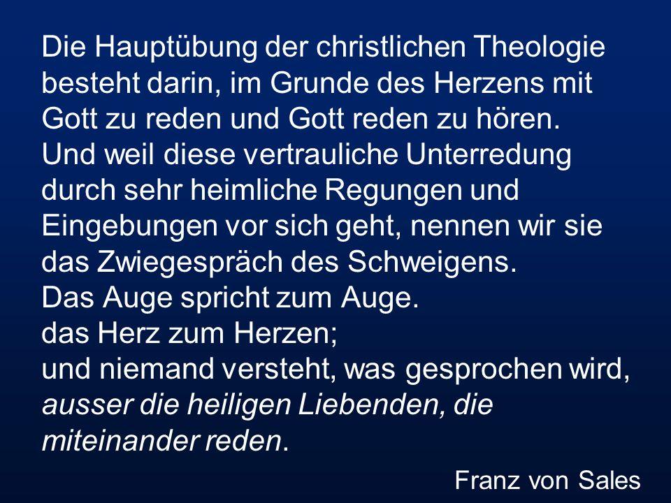 Die Hauptübung der christlichen Theologie besteht darin, im Grunde des Herzens mit Gott zu reden und Gott reden zu hören. Und weil diese vertrauliche