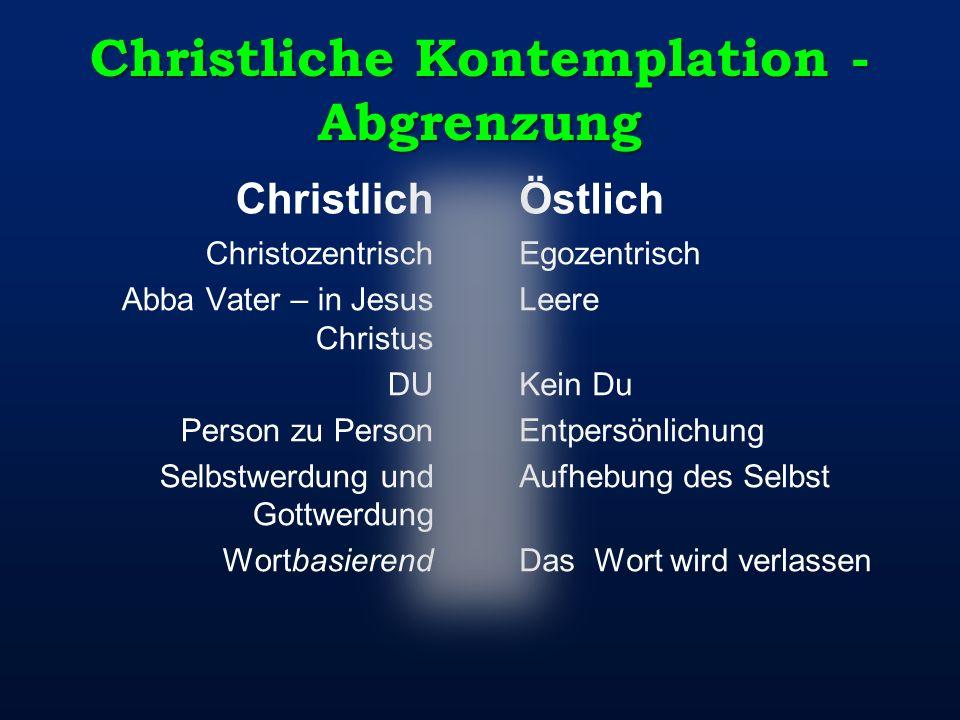 Christliche Kontemplation - Abgrenzung Christlich Christozentrisch Abba Vater – in Jesus Christus DU Person zu Person Selbstwerdung und Gottwerdung Wo