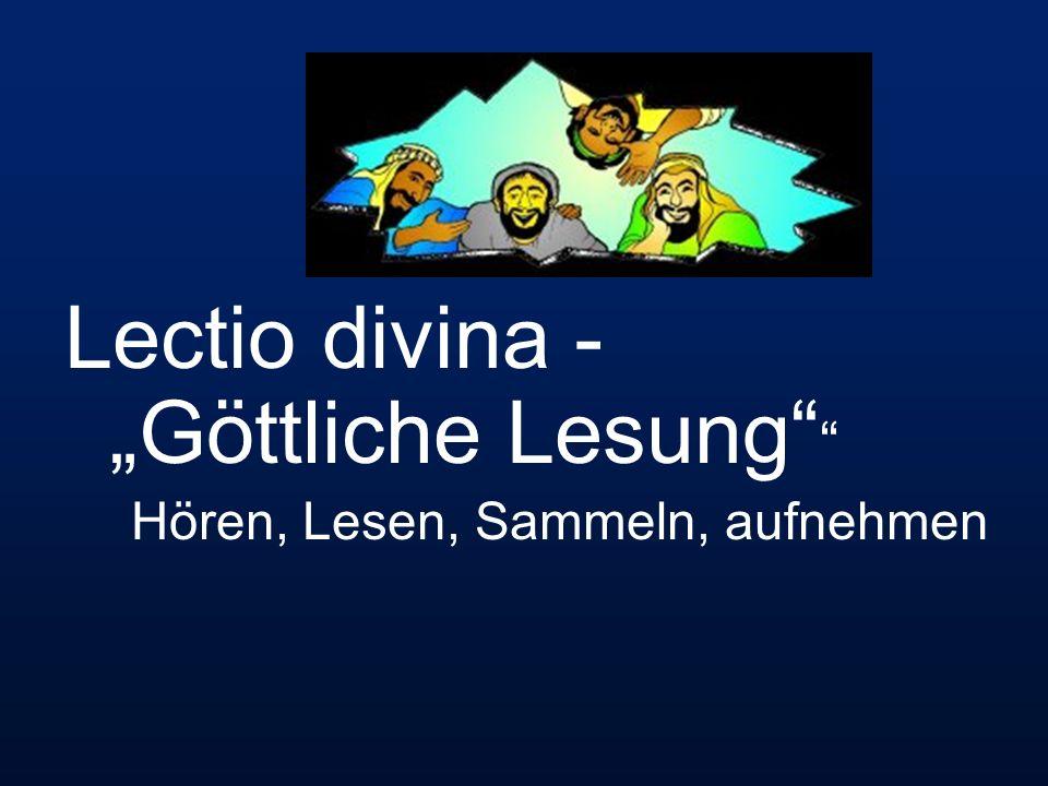 Lectio divina - Göttliche Lesung Hören, Lesen, Sammeln, aufnehmen