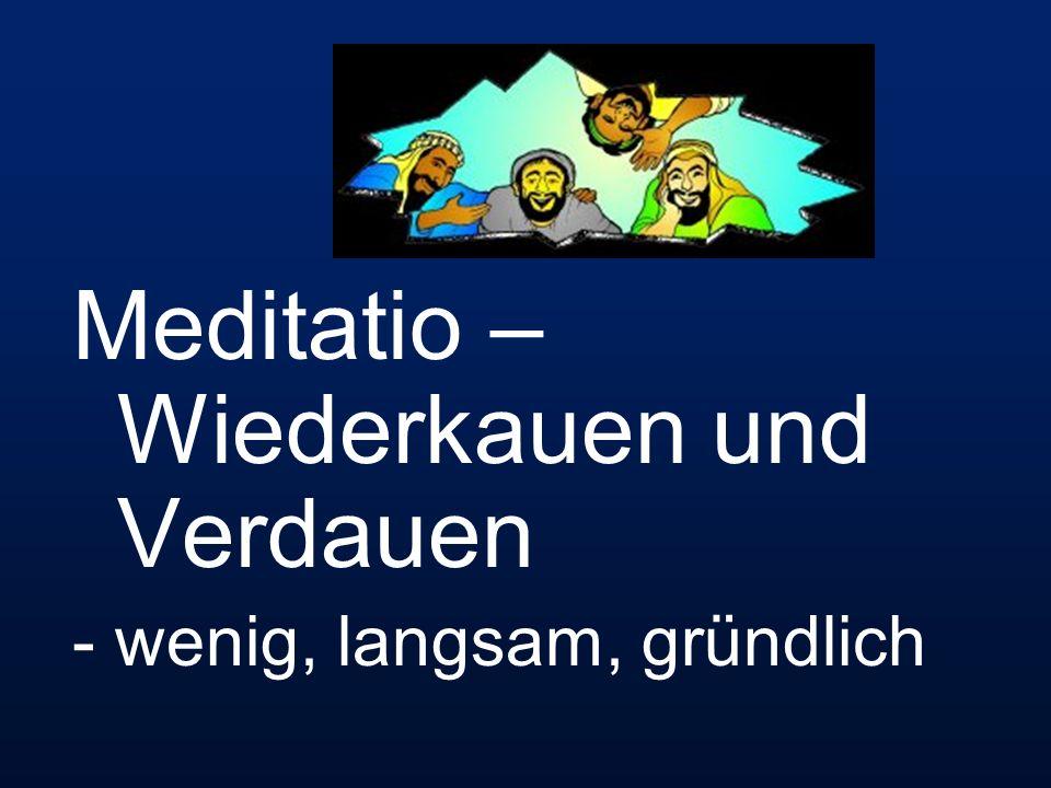 Meditatio – Wiederkauen und Verdauen - wenig, langsam, gründlich