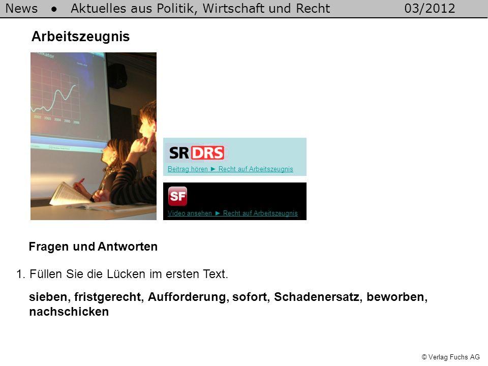 News Aktuelles aus Politik, Wirtschaft und Recht03/2012 © Verlag Fuchs AG Arbeitszeugnis Fragen und Antworten 1. Füllen Sie die Lücken im ersten Text.