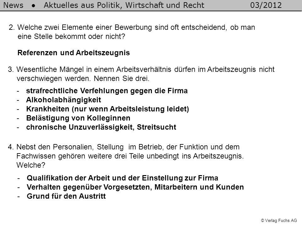 News Aktuelles aus Politik, Wirtschaft und Recht03/2012 © Verlag Fuchs AG Referenzen und Arbeitszeugnis 2. Welche zwei Elemente einer Bewerbung sind o