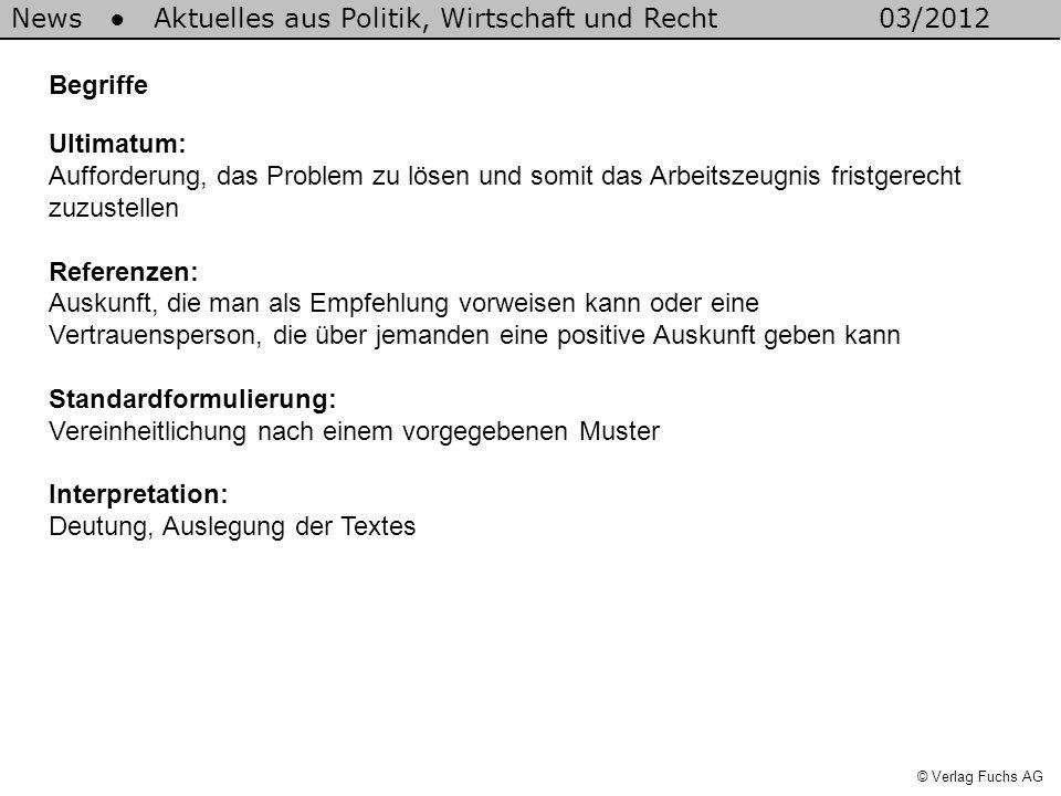 News Aktuelles aus Politik, Wirtschaft und Recht03/2012 © Verlag Fuchs AG Begriffe Ultimatum: Aufforderung, das Problem zu lösen und somit das Arbeits