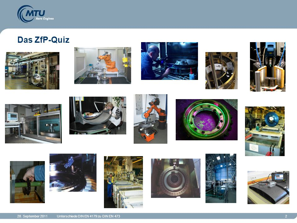 28. September 2011Unterschiede DIN EN 4179 zu DIN EN 4732 Das ZfP-Quiz
