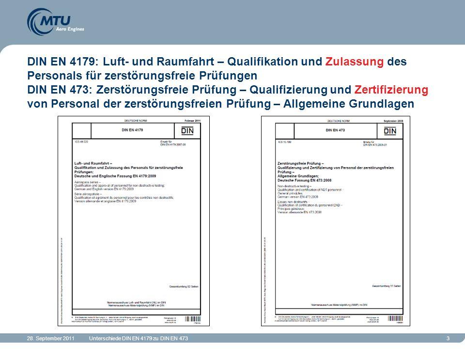 28. September 2011Unterschiede DIN EN 4179 zu DIN EN 4733 DIN EN 4179: Luft- und Raumfahrt – Qualifikation und Zulassung des Personals für zerstörungs