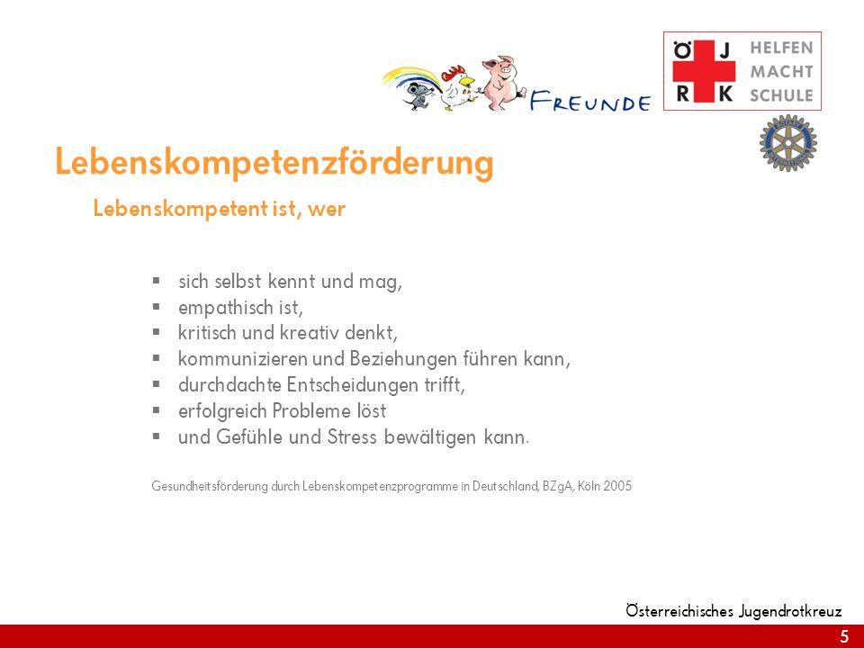 5 Österreichisches Jugendrotkreuz 5 Lebenskompetenzförderung Lebenskompetent ist, wer sich selbst kennt und mag, empathisch ist, kritisch und kreativ
