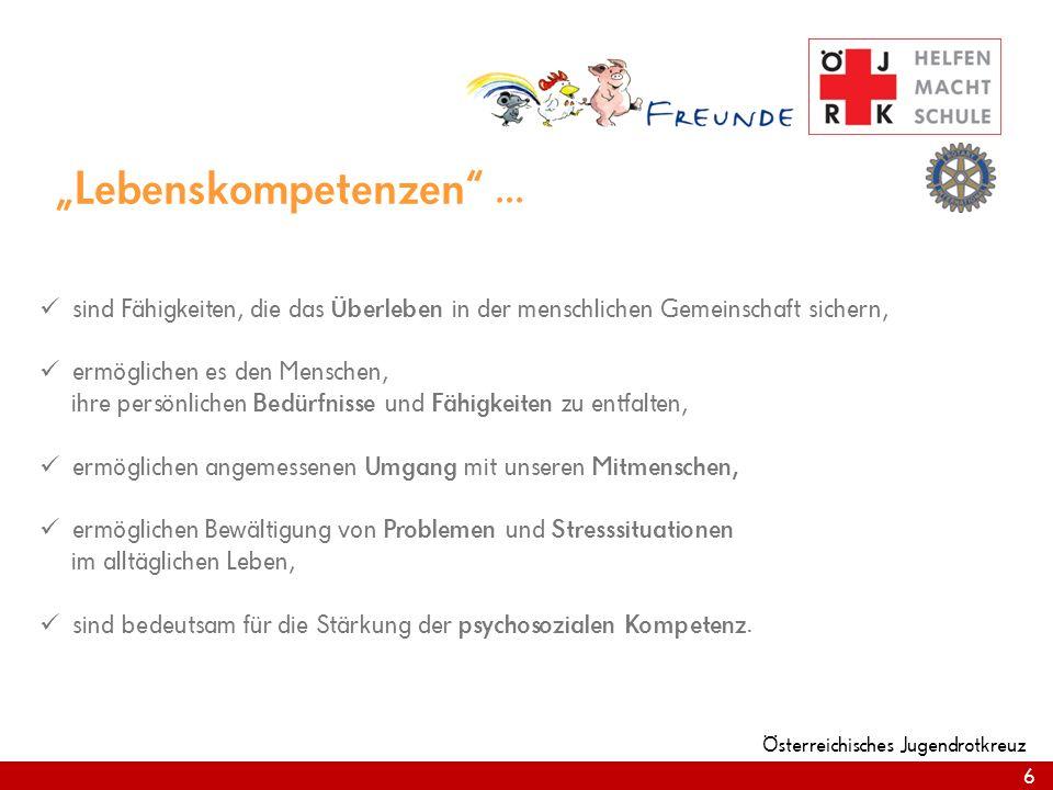 6 Österreichisches Jugendrotkreuz 6 Lebenskompetenzen... sind Fähigkeiten, die das Überleben in der menschlichen Gemeinschaft sichern, ermöglichen es