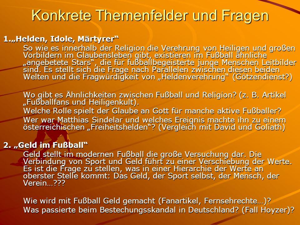 Konkrete Themenfelder und Fragen 1.Helden, Idole, Märtyrer So wie es innerhalb der Religion die Verehrung von Heiligen und großen Vorbildern im Glaube
