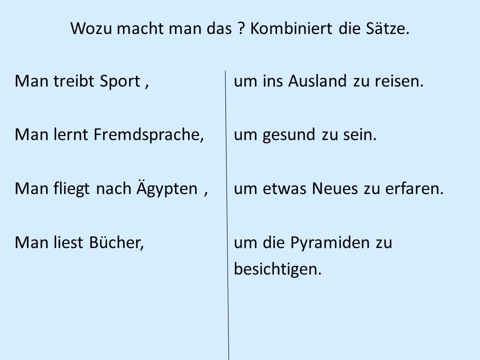 Antworte auf die Frage : Wozu lernst du Deutsch.Z.B.: - Ich lerne Deutsch, um Spaß zu haben.
