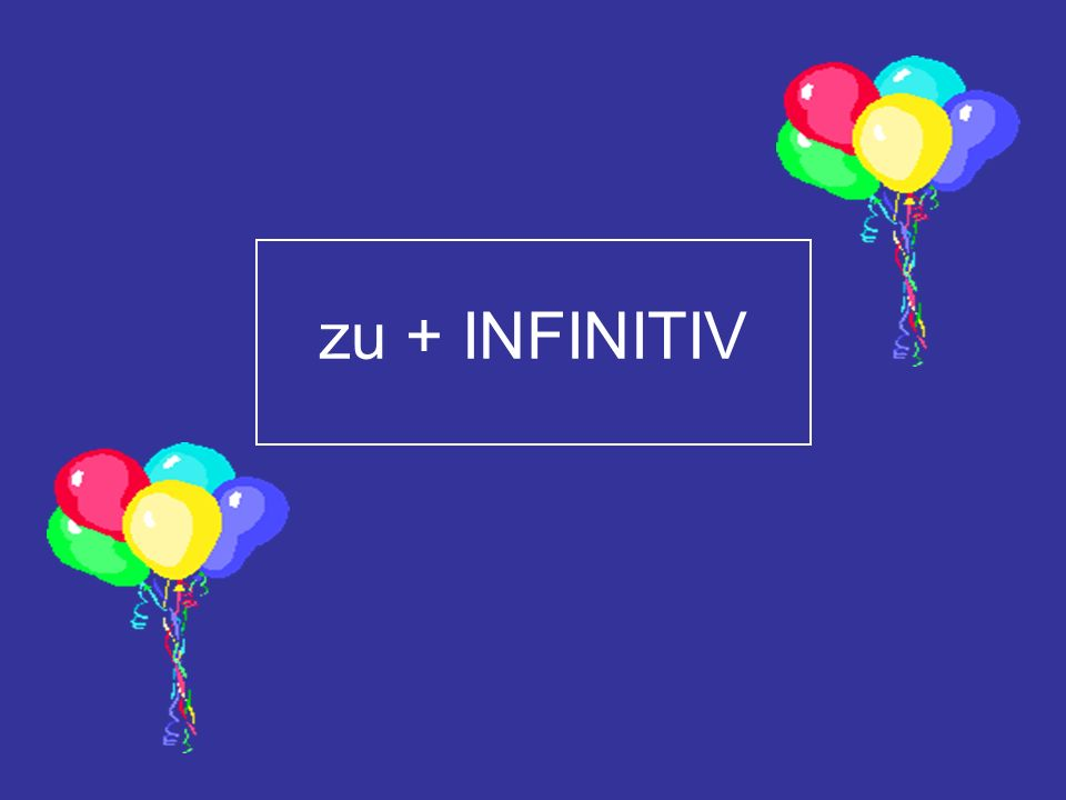 zu + INFINITIV