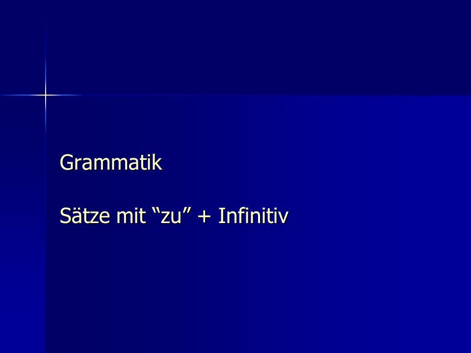 Grammatik Sätze mit zu + Infinitiv