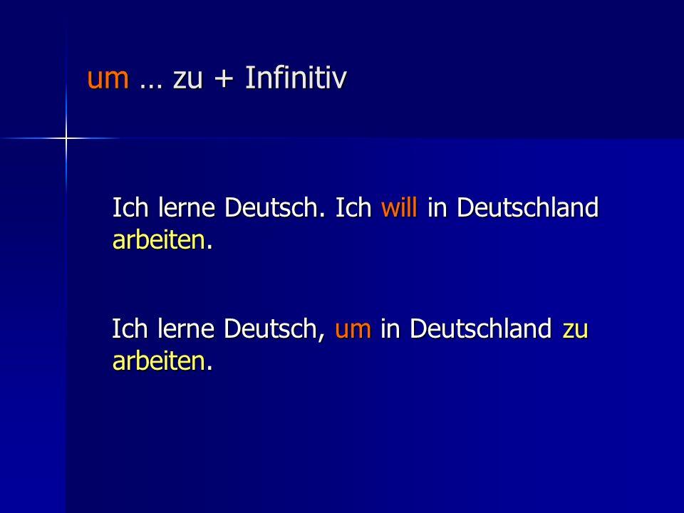 um … zu + Infinitiv Ich lerne Deutsch.Ich will in Deutschland arbeiten.