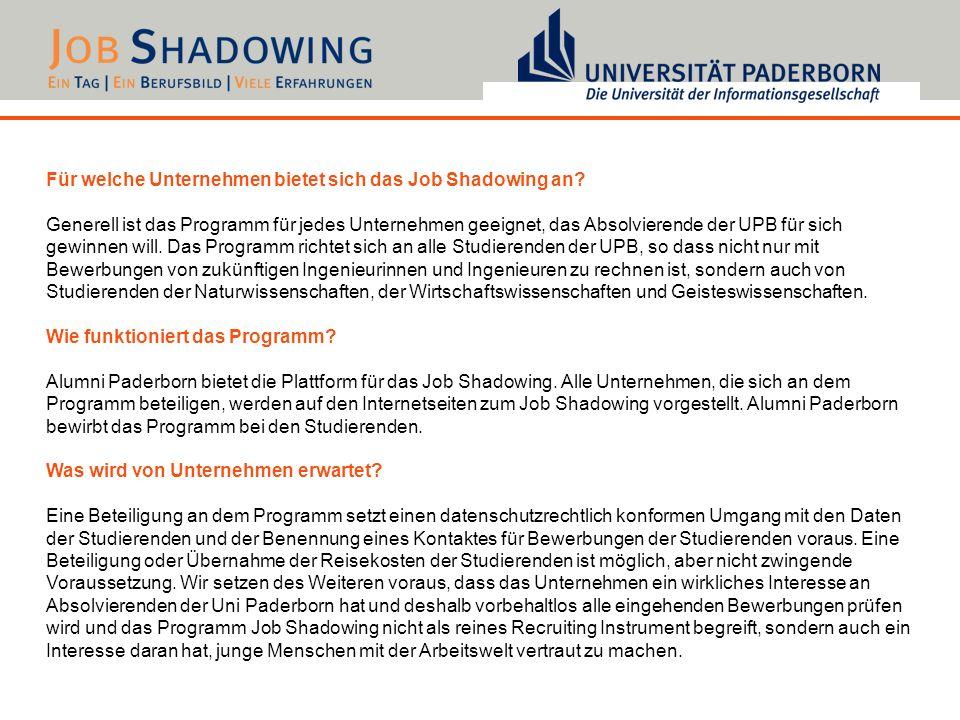 Für welche Unternehmen bietet sich das Job Shadowing an? Generell ist das Programm für jedes Unternehmen geeignet, das Absolvierende der UPB für sich