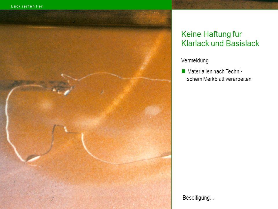 Ursachen Schichtstärke Einwirkung von Luftfeuchtigkeit Härter hatte bereits mit Feuchtigkeit reagiert Falschen Härter oder Verdünnung verwendet Ungenügend Frischluftzufuhr während der Trockung Untere Schicht (Füller oder Grun- dierung) war vor dem Schleifen nicht genügend durchgehärtet Glanz L a c k i e r f e h l e r