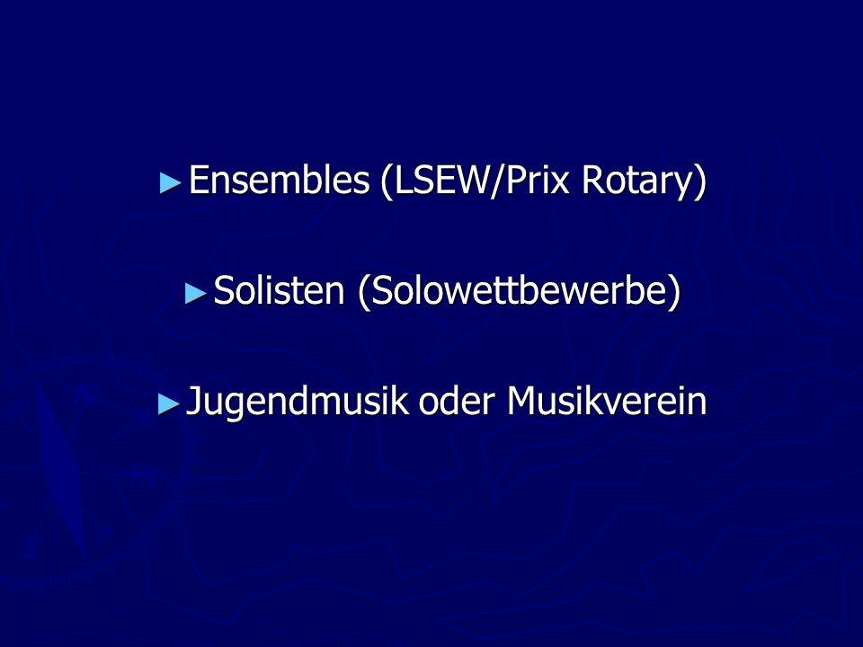 Ensembles (LSEW/Prix Rotary) Ensembles (LSEW/Prix Rotary) Solisten (Solowettbewerbe) Solisten (Solowettbewerbe) Jugendmusik oder Musikverein Jugendmusik oder Musikverein