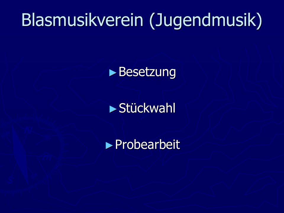 Blasmusikverein (Jugendmusik) Besetzung Besetzung Stückwahl Stückwahl Probearbeit Probearbeit