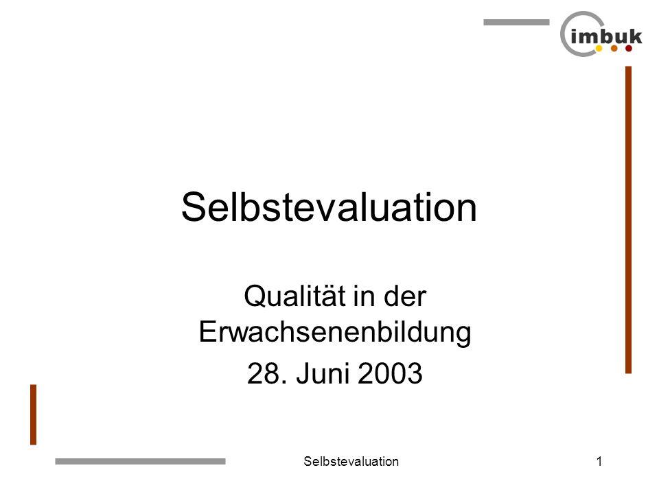 Selbstevaluation1 Qualität in der Erwachsenenbildung 28. Juni 2003