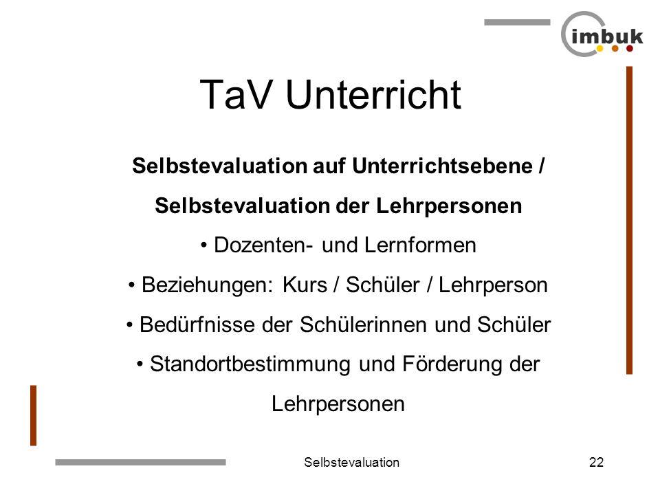 Selbstevaluation22 TaV Unterricht Selbstevaluation auf Unterrichtsebene / Selbstevaluation der Lehrpersonen Dozenten- und Lernformen Beziehungen: Kurs