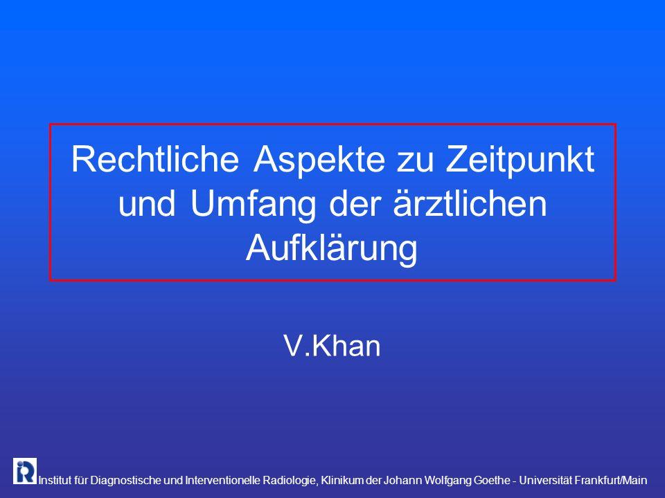 Institut für Diagnostische und Interventionelle Radiologie, Klinikum der Johann Wolfgang Goethe - Universität Frankfurt/Main Rechtliche Aspekte zu Zei