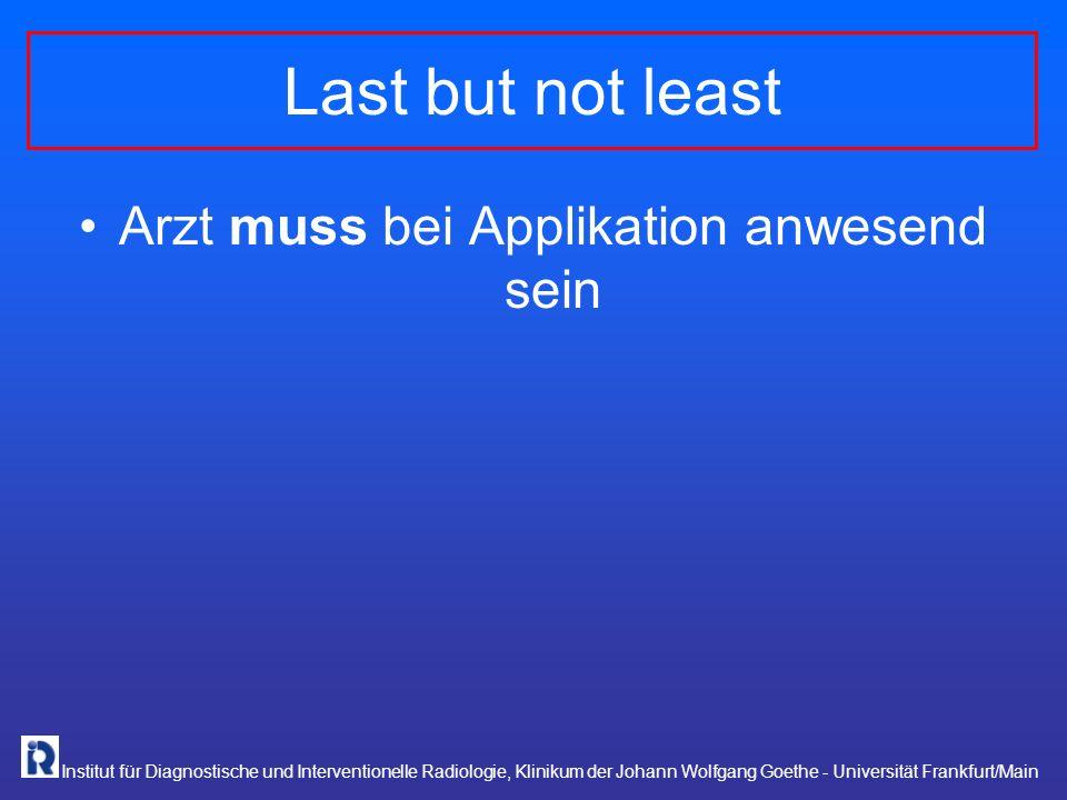 Institut für Diagnostische und Interventionelle Radiologie, Klinikum der Johann Wolfgang Goethe - Universität Frankfurt/Main Last but not least Arzt m