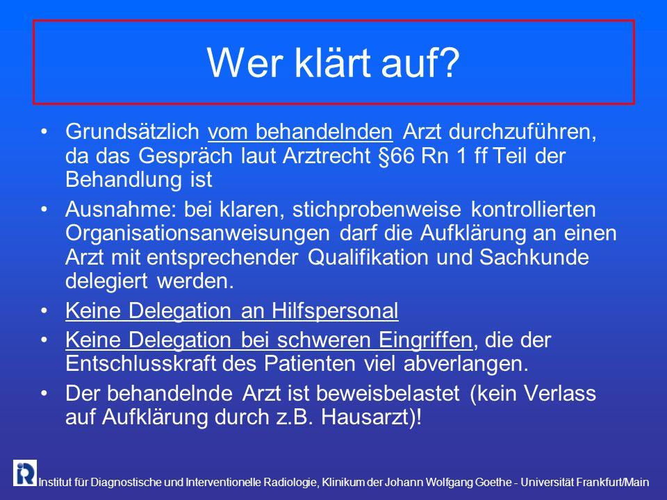 Institut für Diagnostische und Interventionelle Radiologie, Klinikum der Johann Wolfgang Goethe - Universität Frankfurt/Main Wer klärt auf? Grundsätzl
