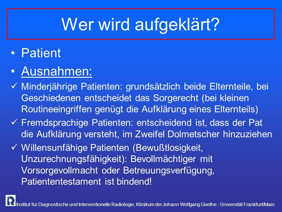 Institut für Diagnostische und Interventionelle Radiologie, Klinikum der Johann Wolfgang Goethe - Universität Frankfurt/Main Wann wird aufgeklärt.
