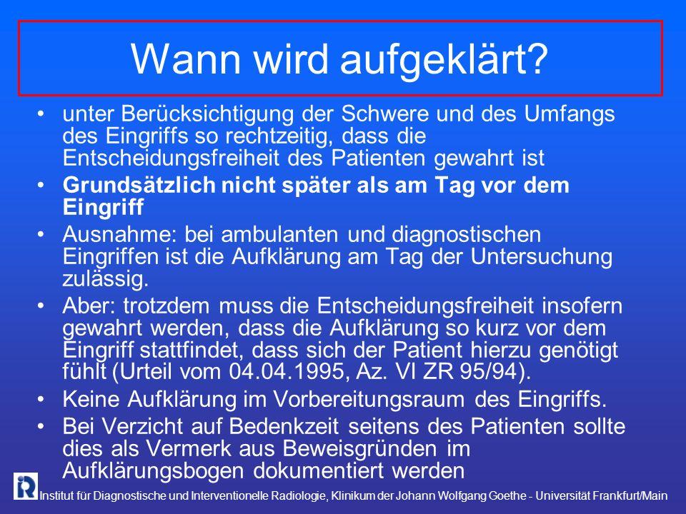 Institut für Diagnostische und Interventionelle Radiologie, Klinikum der Johann Wolfgang Goethe - Universität Frankfurt/Main Wann wird aufgeklärt? unt