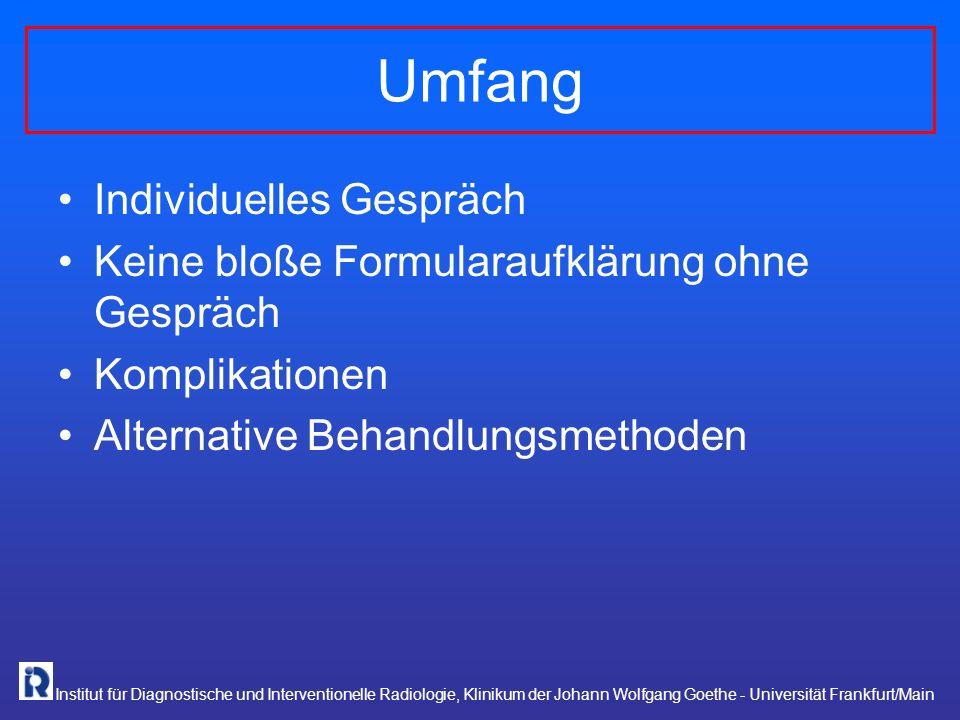 Institut für Diagnostische und Interventionelle Radiologie, Klinikum der Johann Wolfgang Goethe - Universität Frankfurt/Main Die ärztliche Aufklärungspflicht vor Heileingriffen verlangt, daß auf die speziellen Risiken eines geplanten Eingriffs hingewiesen wird.