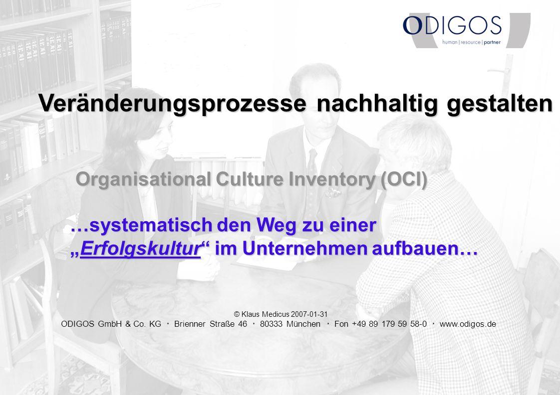© Klaus Medicus 2007-01-31 ODIGOS GmbH & Co. KG Brienner Straße 46 80333 München Fon +49 89 179 59 58-0 www.odigos.de Organisational Culture Inventory