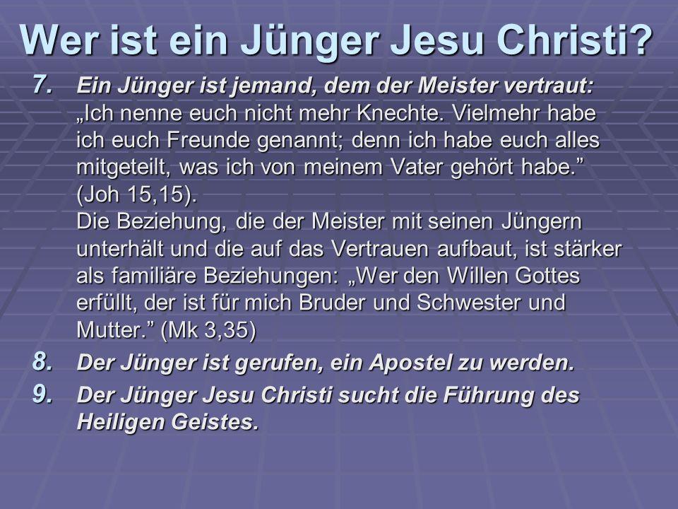 7. Ein Jünger ist jemand, dem der Meister vertraut: Ich nenne euch nicht mehr Knechte.