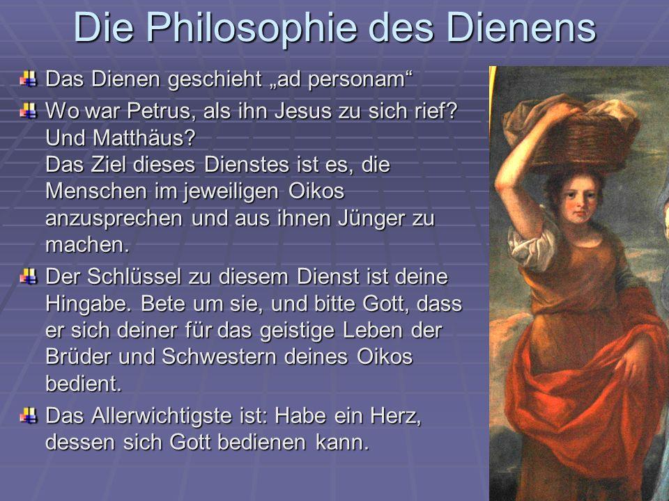 Die Philosophie des Dienens Das Dienen geschieht ad personam Wo war Petrus, als ihn Jesus zu sich rief.