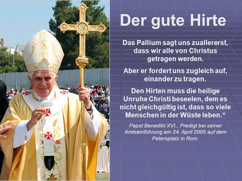 Das Pallium sagt uns zuallererst, dass wir alle von Christus getragen werden.