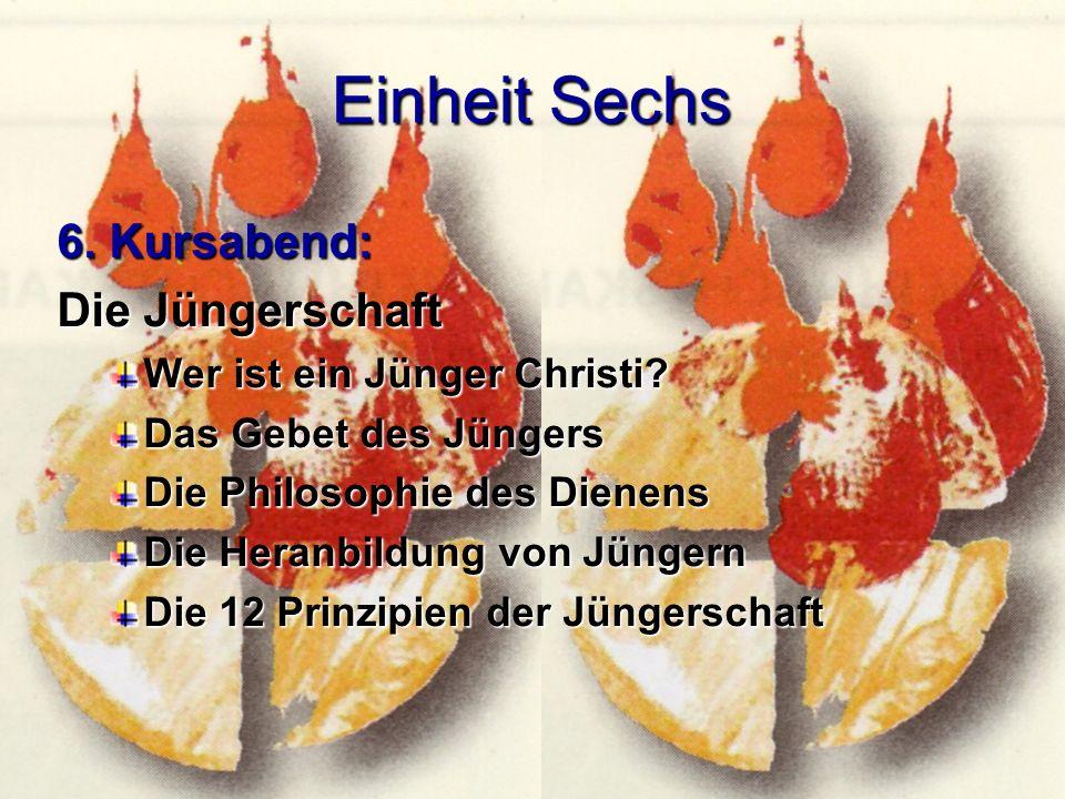 Einheit Sechs 6. Kursabend: Die Jüngerschaft Wer ist ein Jünger Christi.